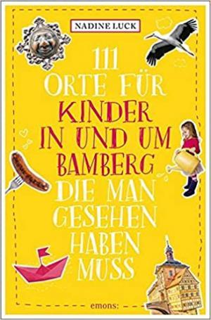 Luck Nardine - 111 Orte für Kinder in und um Bamberg