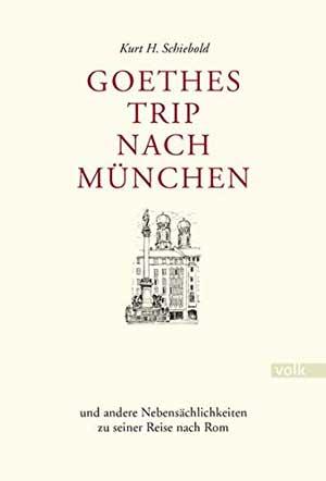 Schiebold Kurt H. - Goethes Trip nach München