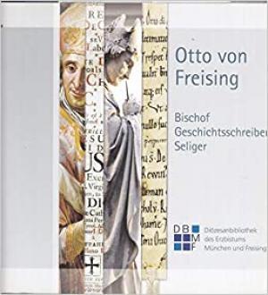 - Otto von Freising. Bischof, Geschichtsschreiber, Seliger